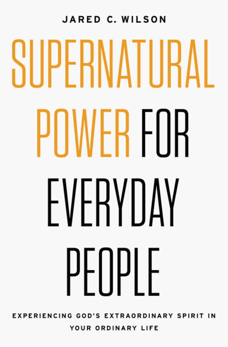 jared-wilson-supernatural-power-everday-people